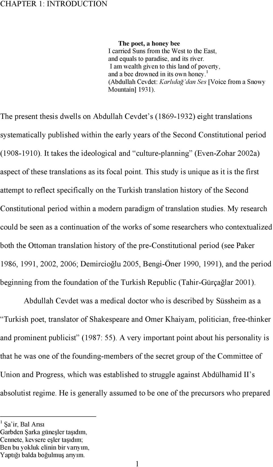 The present thesis dwells on Abdullah Cevdet s (1869-1932) eight translations systematically published within the early years of the Second Constitutional period (1908-1910).
