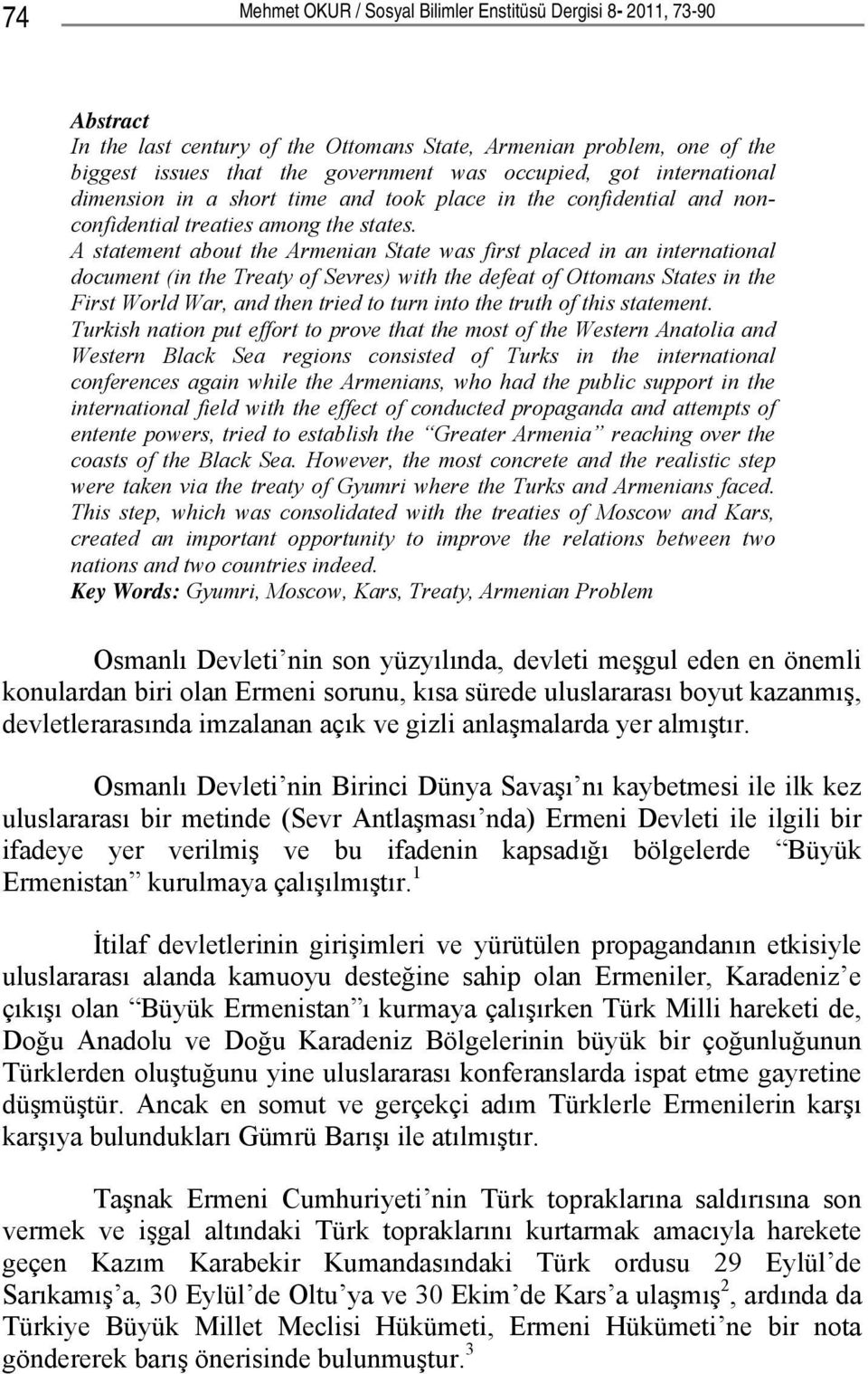 A statement about the Armenian State was first placed in an international document (in the Treaty of Sevres) with the defeat of Ottomans States in the First World War, and then tried to turn into the