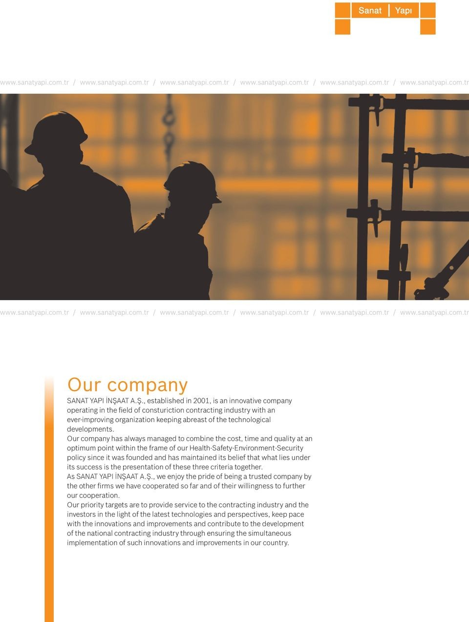 , established in 2001, is an innovative company operating in the field of consturiction contracting industry with an ever-improving organization keeping abreast of the technological developments.