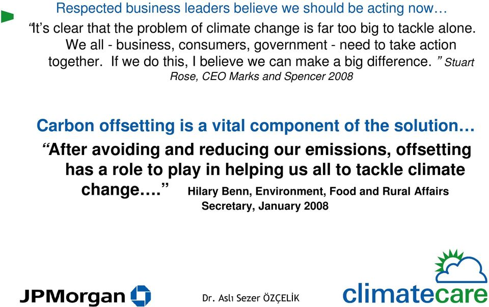 Stuart Rose, CEO Marks and Spencer 2008 Carbon offsetting is a vital component of the solution After avoiding and reducing our emissions,