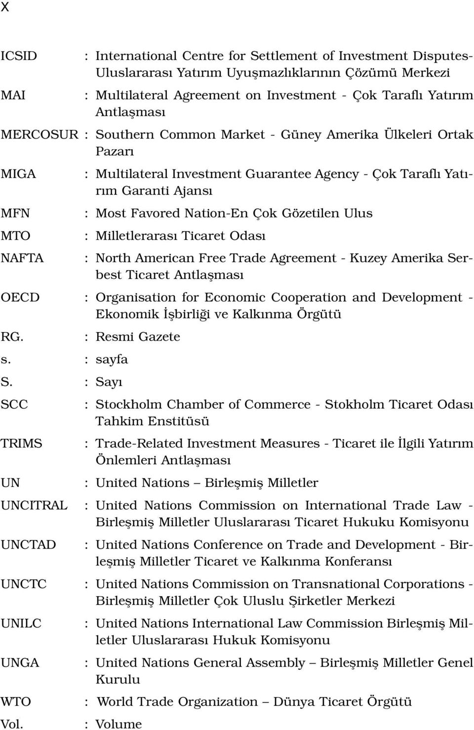 Ulus MTO : Milletleraras Ticaret Odas NAFTA : North American Free Trade Agreement - Kuzey Amerika Serbest Ticaret Antlaflmas OECD : Organisation for Economic Cooperation and Development - Ekonomik