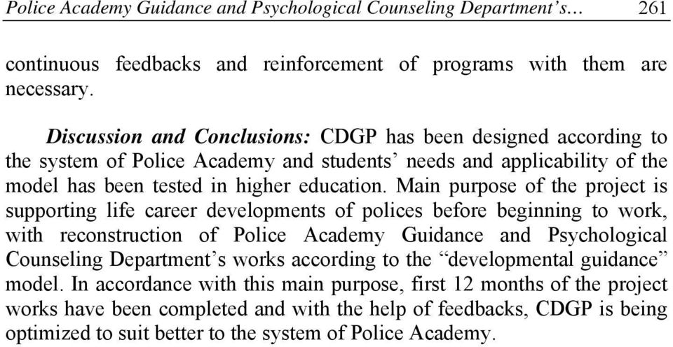 Main purpose of the project is supporting life career developments of polices before beginning to work, with reconstruction of Police Academy Guidance and Psychological Counseling Department s
