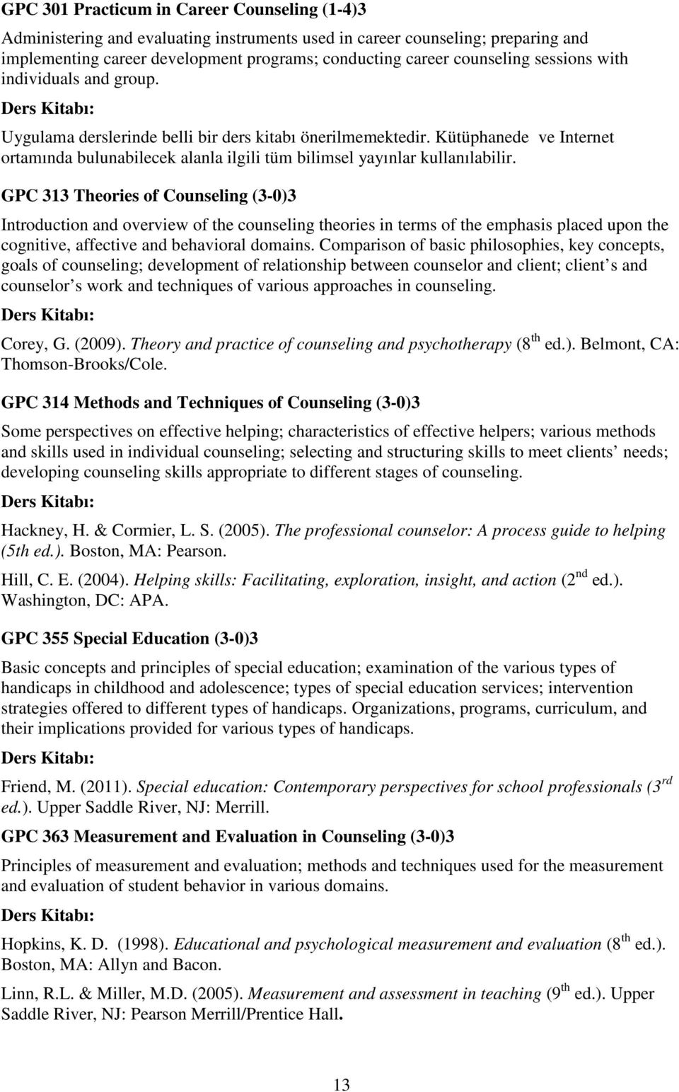 GPC 313 Theories of Counseling (3-0)3 Introduction and overview of the counseling theories in terms of the emphasis placed upon the cognitive, affective and behavioral domains.