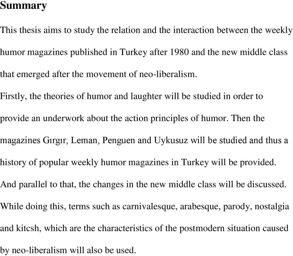 Then the magazines Gırgır, Leman, Penguen and Uykusuz will be studied and thus a history of popular weekly humor magazines in Turkey will be provided.