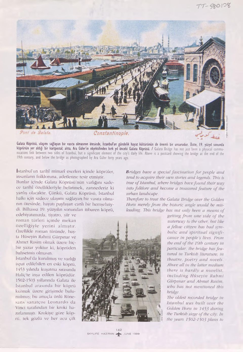 / Galata Bridge has not just been a physical communications link between two sides of Istanbul, but a significant element of the city s daily life.
