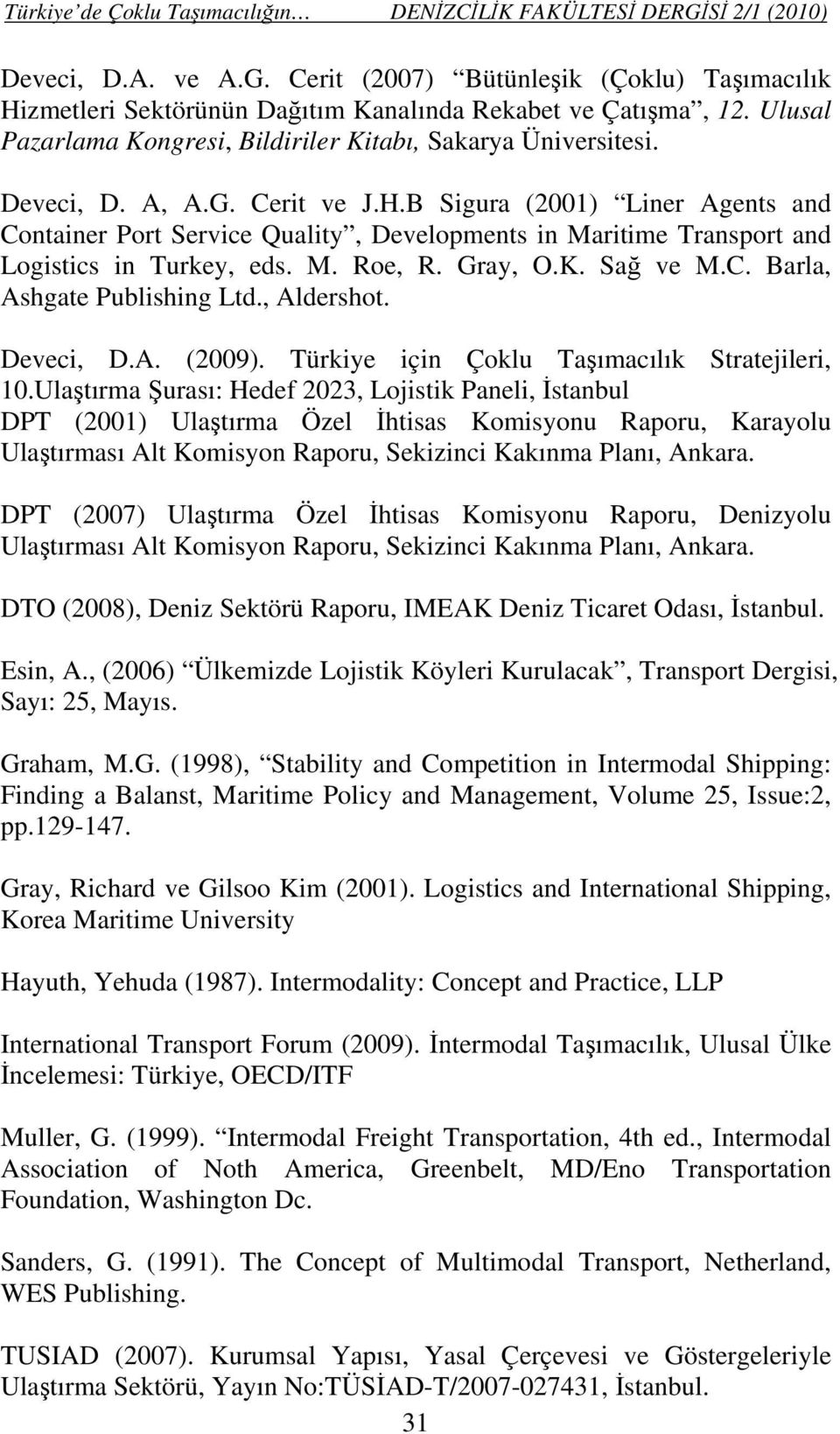 B Sigura (2001) Liner Agents and Container Port Service Quality, Developments in Maritime Transport and Logistics in Turkey, eds. M. Roe, R. Gray, O.K. Sağ ve M.C. Barla, Ashgate Publishing Ltd.