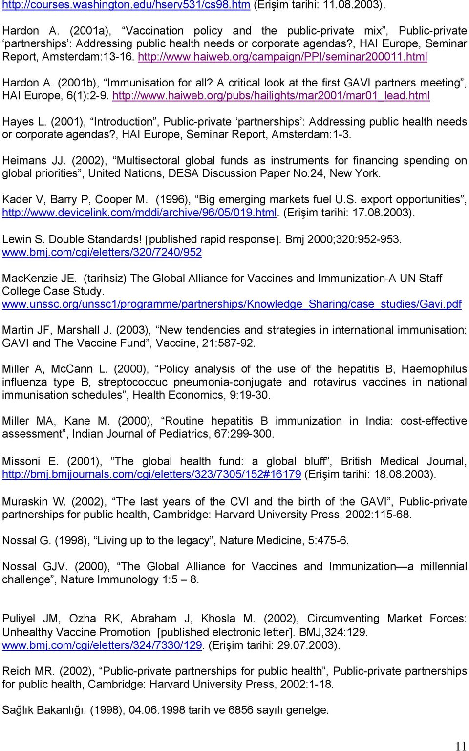 haiweb.org/campaign/ppi/seminar200011.html Hardon A. (2001b), Immunisation for all? A critical look at the first GAVI partners meeting, HAI Europe, 6(1):2-9. http://www.haiweb.org/pubs/hailights/mar2001/mar01_lead.