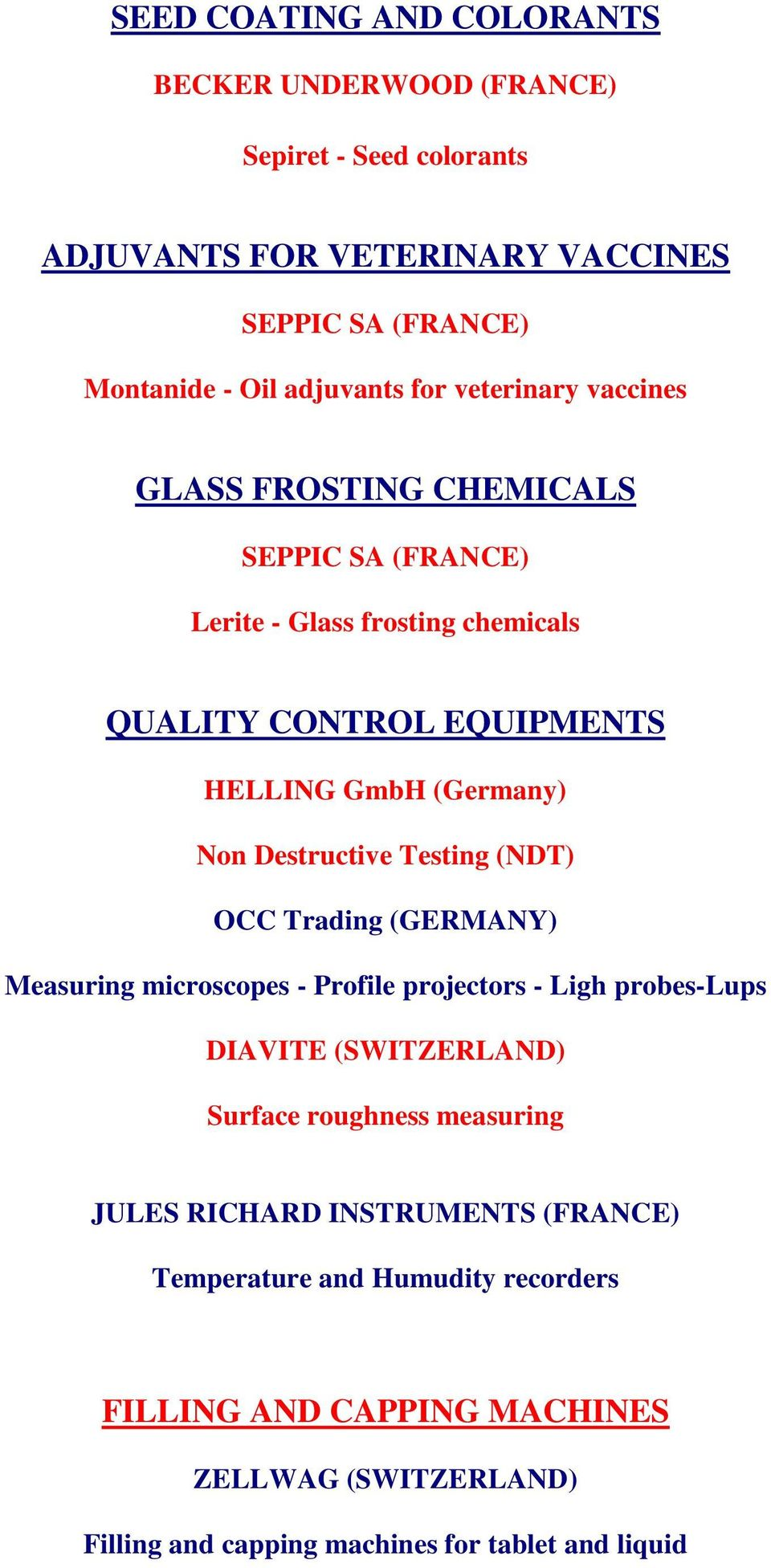 Destructive Testing (NDT) OCC Trading (GERMANY) Measuring microscopes - Profile projectors - Ligh probes-lups DIAVITE (SWITZERLAND) Surface roughness measuring