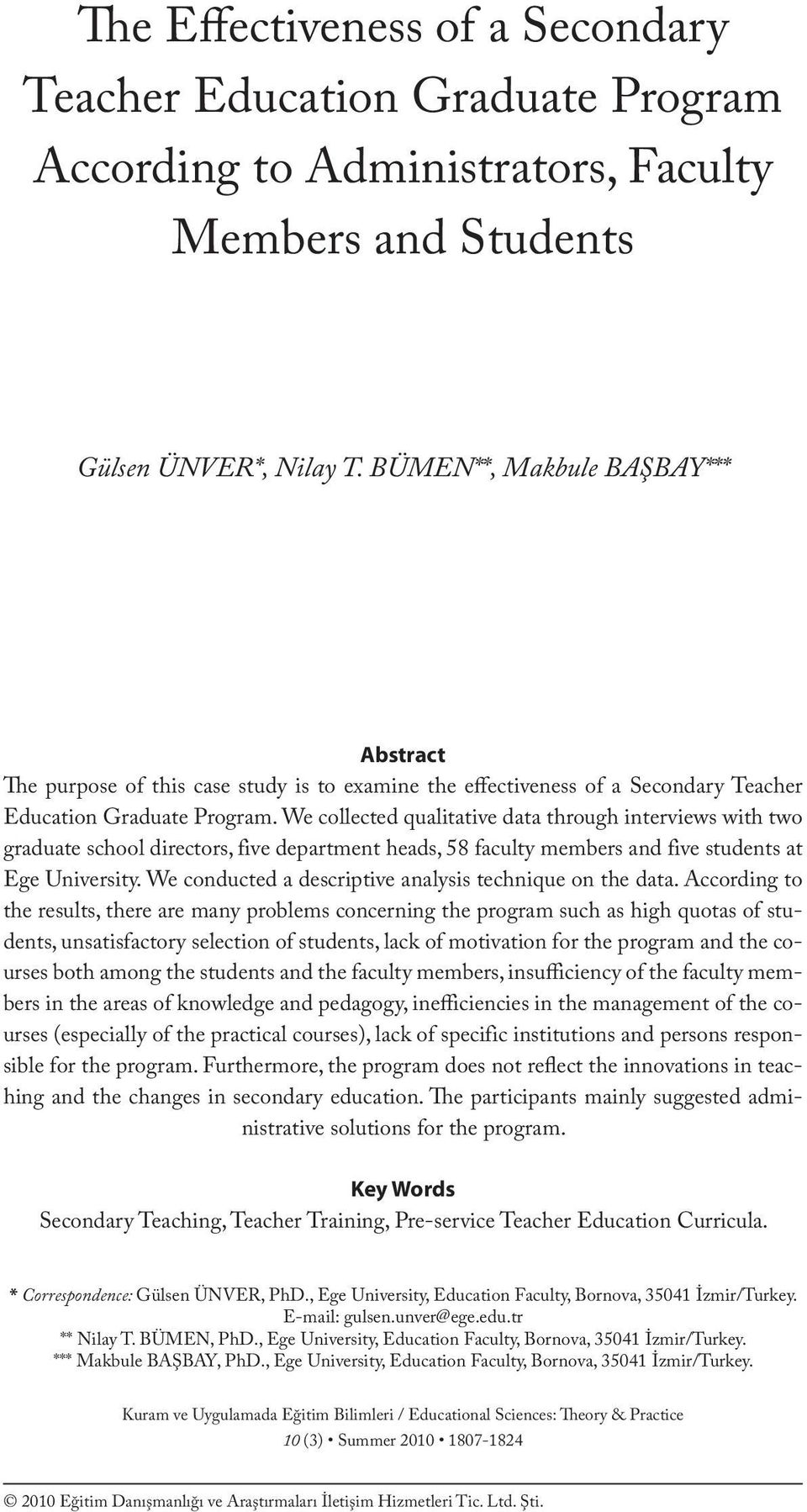 BÜMEN**, Makbule BAŞBAY*** Abstract The purpose of this case study is to examine the effectiveness of a Secondary Teacher Education Graduate Program.