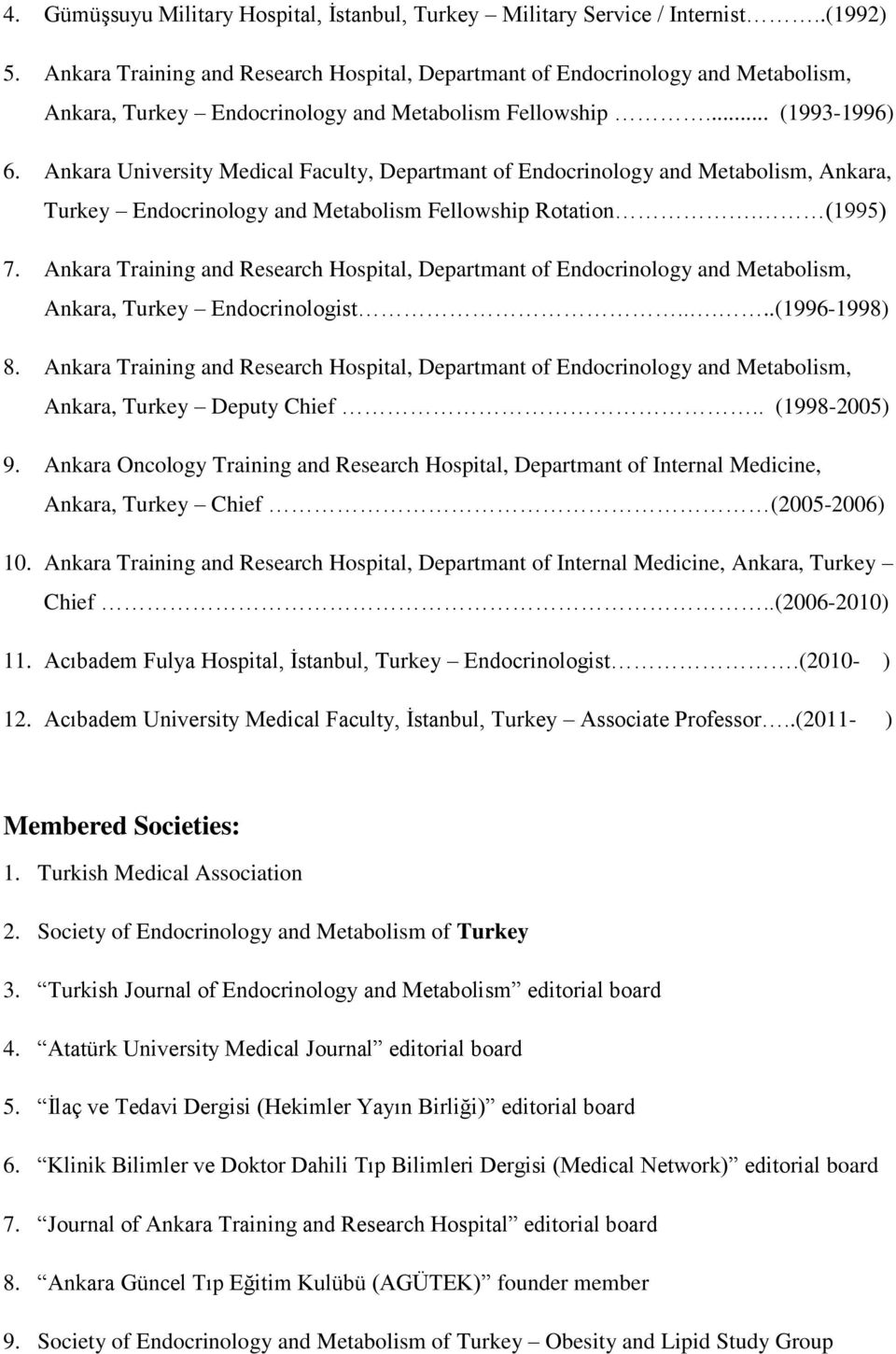 Ankara University Medical Faculty, Departmant of Endocrinology and Metabolism, Ankara, Turkey Endocrinology and Metabolism Fellowship Rotation. (1995) 7.