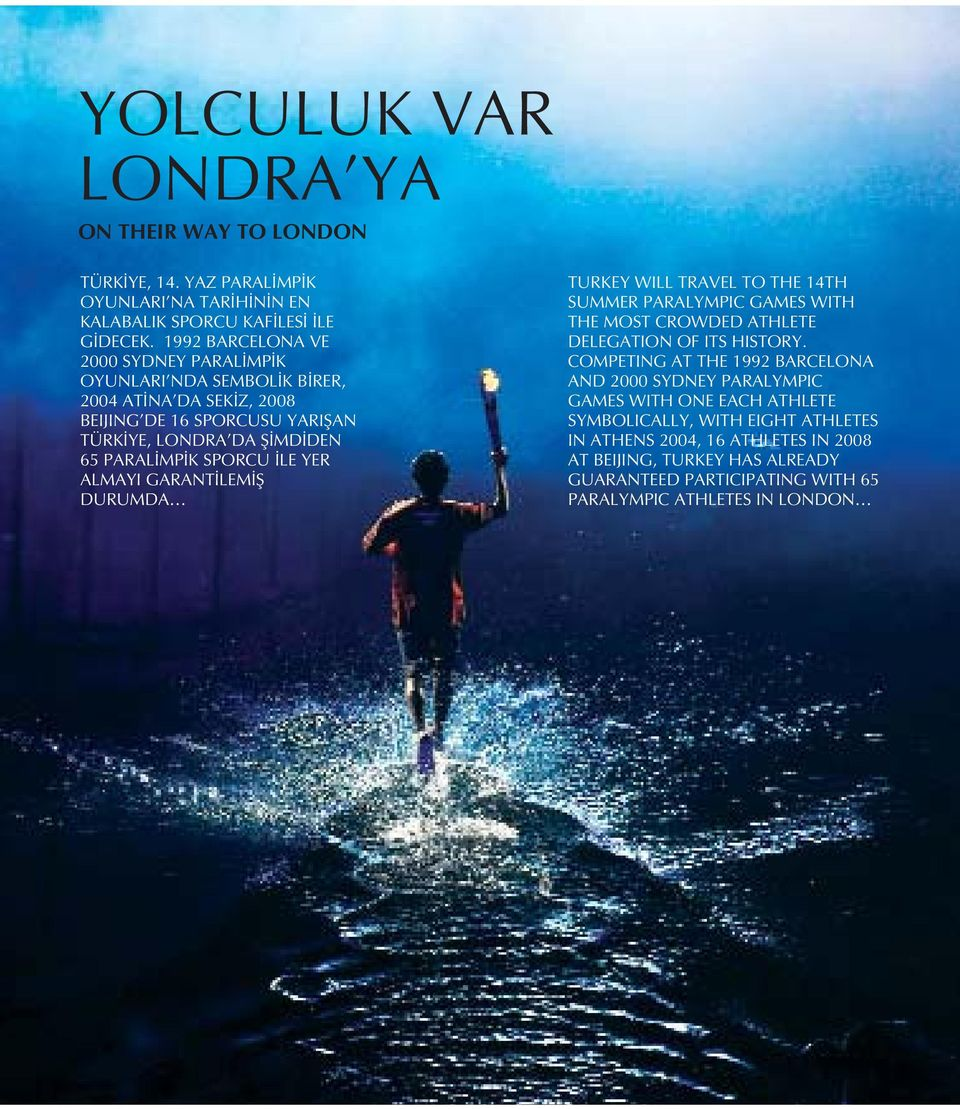İLE YER ALMAYI GARANTİLEMİŞ DURUMDA TURKEY WILL TRAVEL TO THE 14TH SUMMER PARALYMPIC GAMES WITH THE MOST CROWDED ATHLETE DELEGATION OF ITS HISTORY.