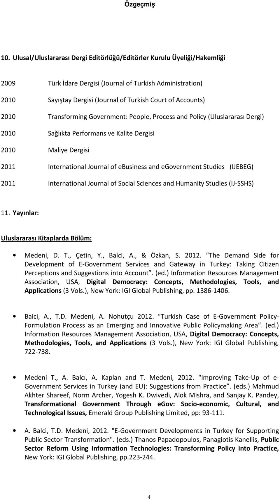 Studies (IJEBEG) 2011 International Journal of Social Sciences and Humanity Studies (IJ-SSHS) 11. Yayınlar: Uluslararası Kitaplarda Bölüm: Medeni, D. T., Çetin, Y., Balci, A., & Özkan, S. 2012.