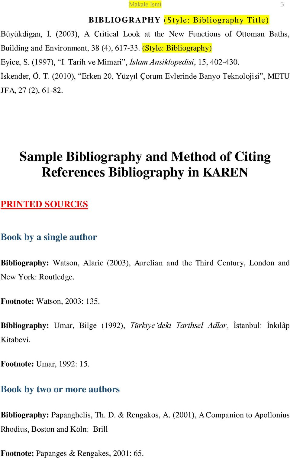 Sample Bibliography and Method of Citing References Bibliography in KAREN PRINTED SOURCES Book by a single author Bibliography: Watson, Alaric (2003), Aurelian and the Third Century, London and New