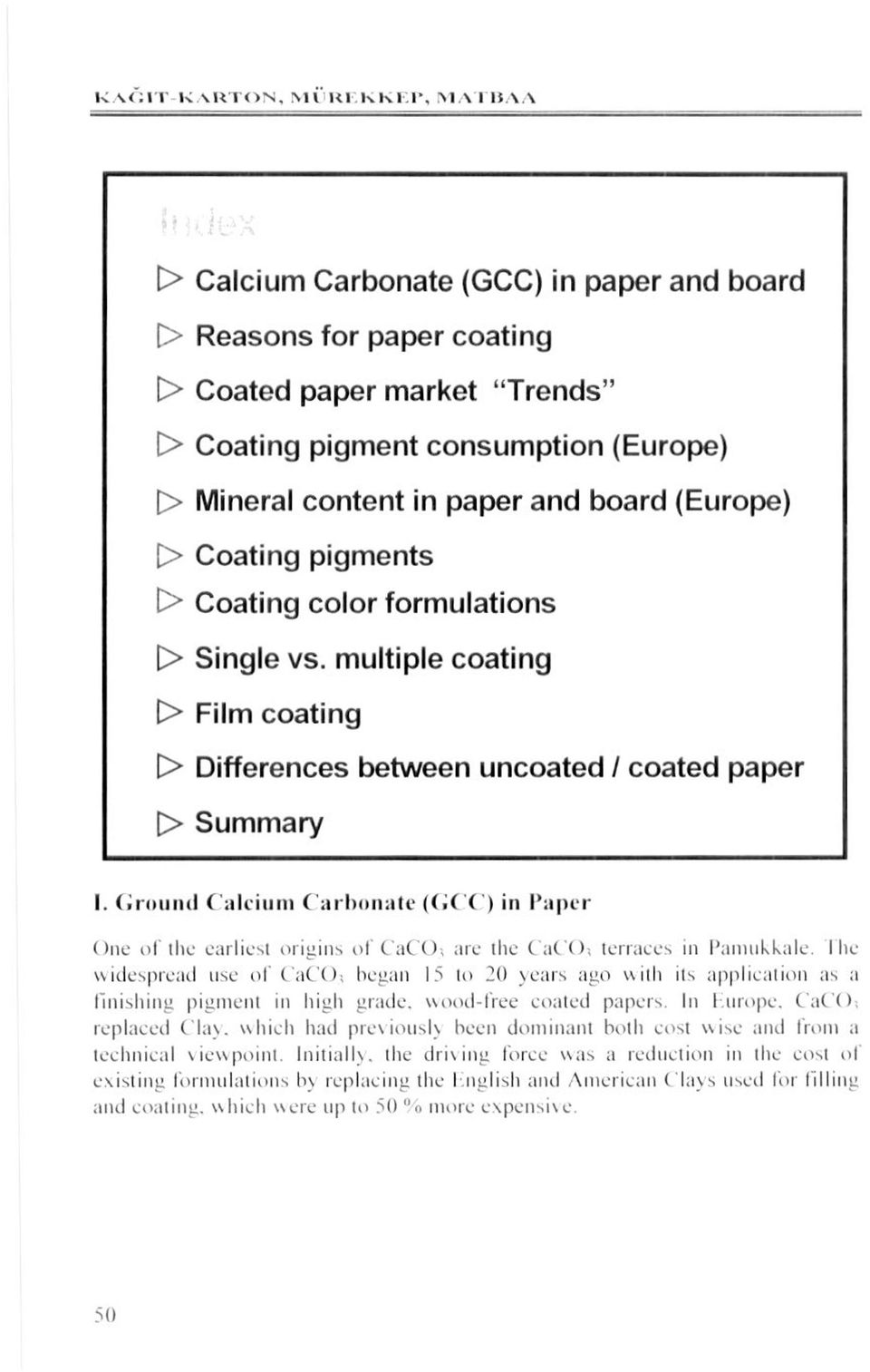 (Europe) > Coating pigments O Coating color formulations t> Single vs. multiple coating t> Film coating t> Differences between uncoated / coated paper [> Summary I.