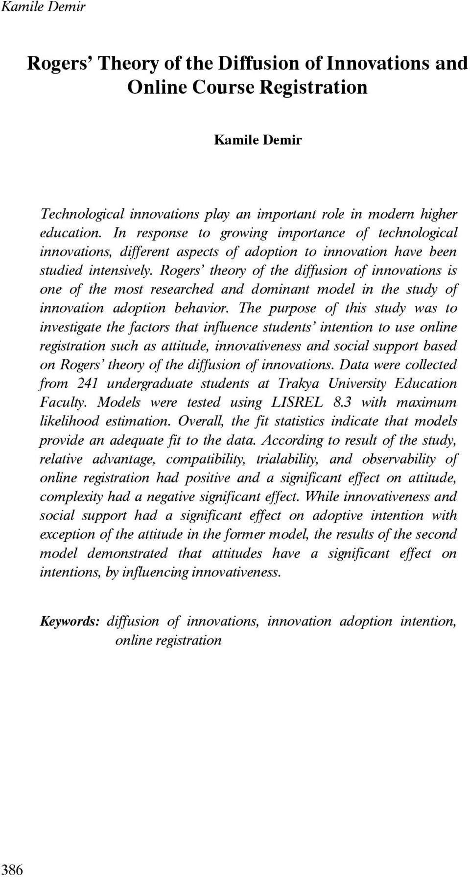 Rogers theory of the diffusion of innovations is one of the most researched and dominant model in the study of innovation adoption behavior.