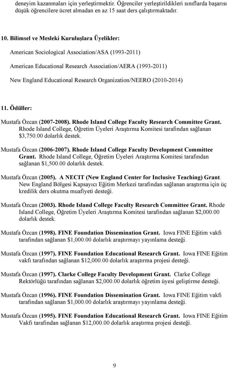 Organization/NEERO (2010-2014) 11. Ödüller: Mustafa Özcan (2007-2008). Rhode Island College Faculty Research Committee Grant.