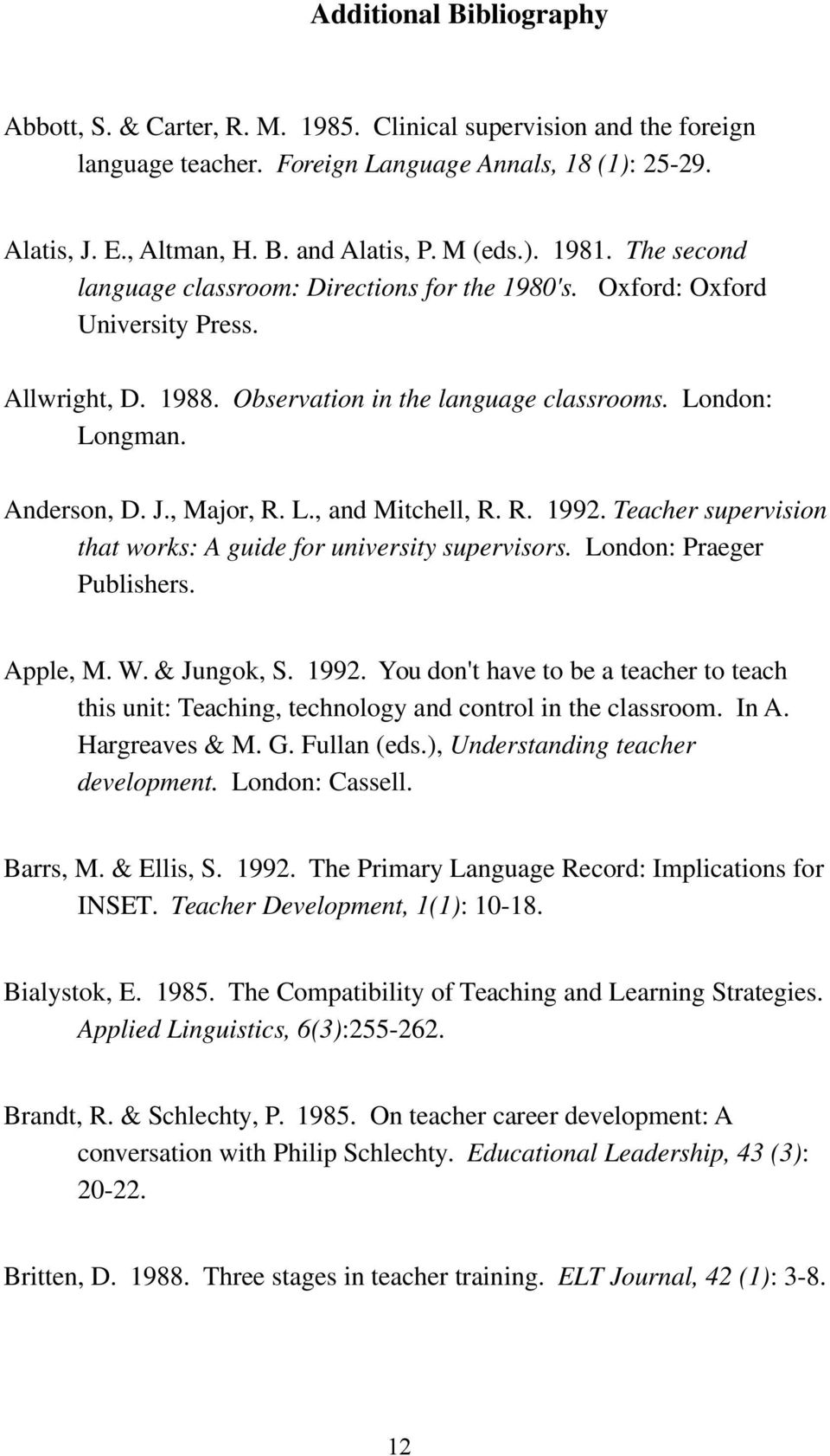 , Major, R. L., and Mitchell, R. R. 1992. Teacher supervision that works: A guide for university supervisors. London: Praeger Publishers. Apple, M. W. & Jungok, S. 1992. You don't have to be a teacher to teach this unit: Teaching, technology and control in the classroom.