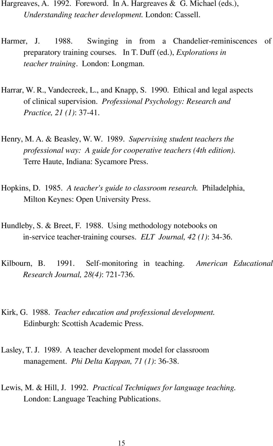 Ethical and legal aspects of clinical supervision. Professional Psychology: Research and Practice, 21 (1): 37-41. Henry, M. A. & Beasley, W. W. 1989.