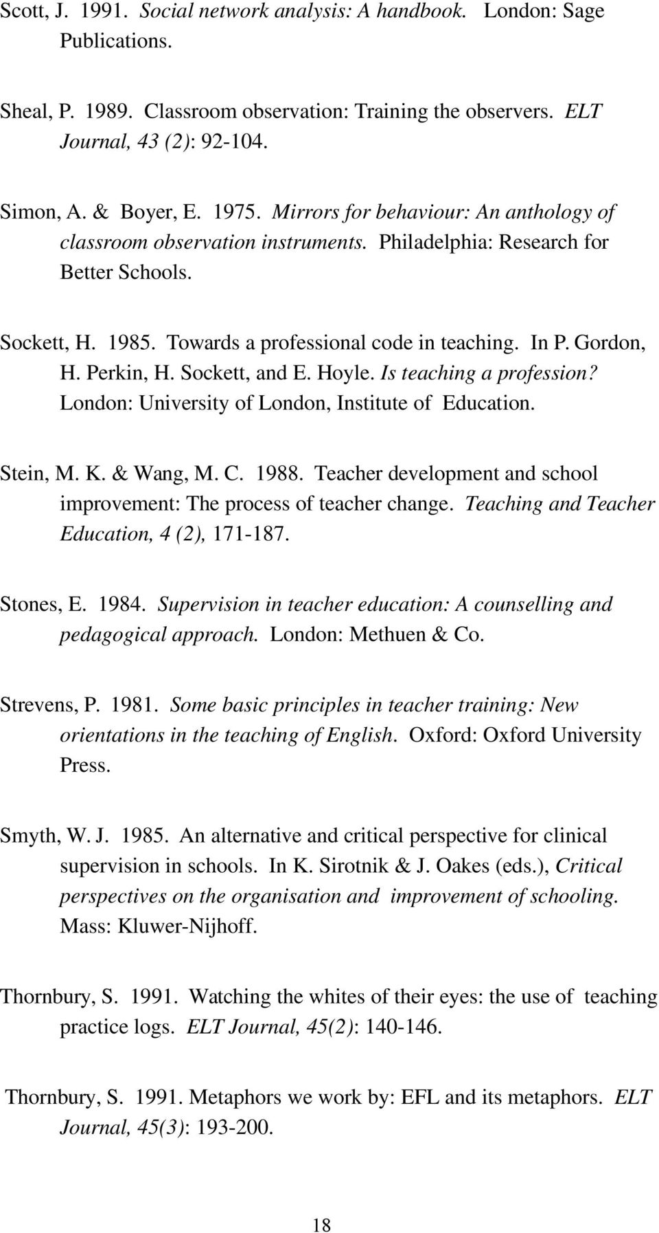 Perkin, H. Sockett, and E. Hoyle. Is teaching a profession? London: University of London, Institute of Education. Stein, M. K. & Wang, M. C. 1988.