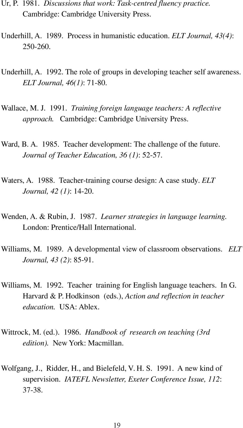Cambridge: Cambridge University Press. Ward, B. A. 1985. Teacher development: The challenge of the future. Journal of Teacher Education, 36 (1): 52-57. Waters, A. 1988.