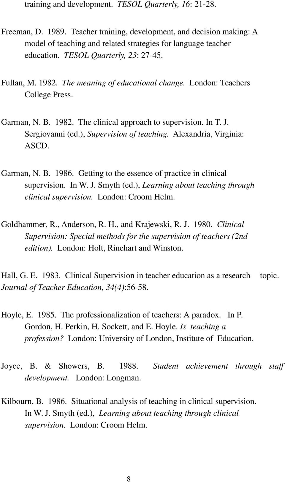 ), Supervision of teaching. Alexandria, Virginia: ASCD. Garman, N. B. 1986. Getting to the essence of practice in clinical supervision. In W. J. Smyth (ed.