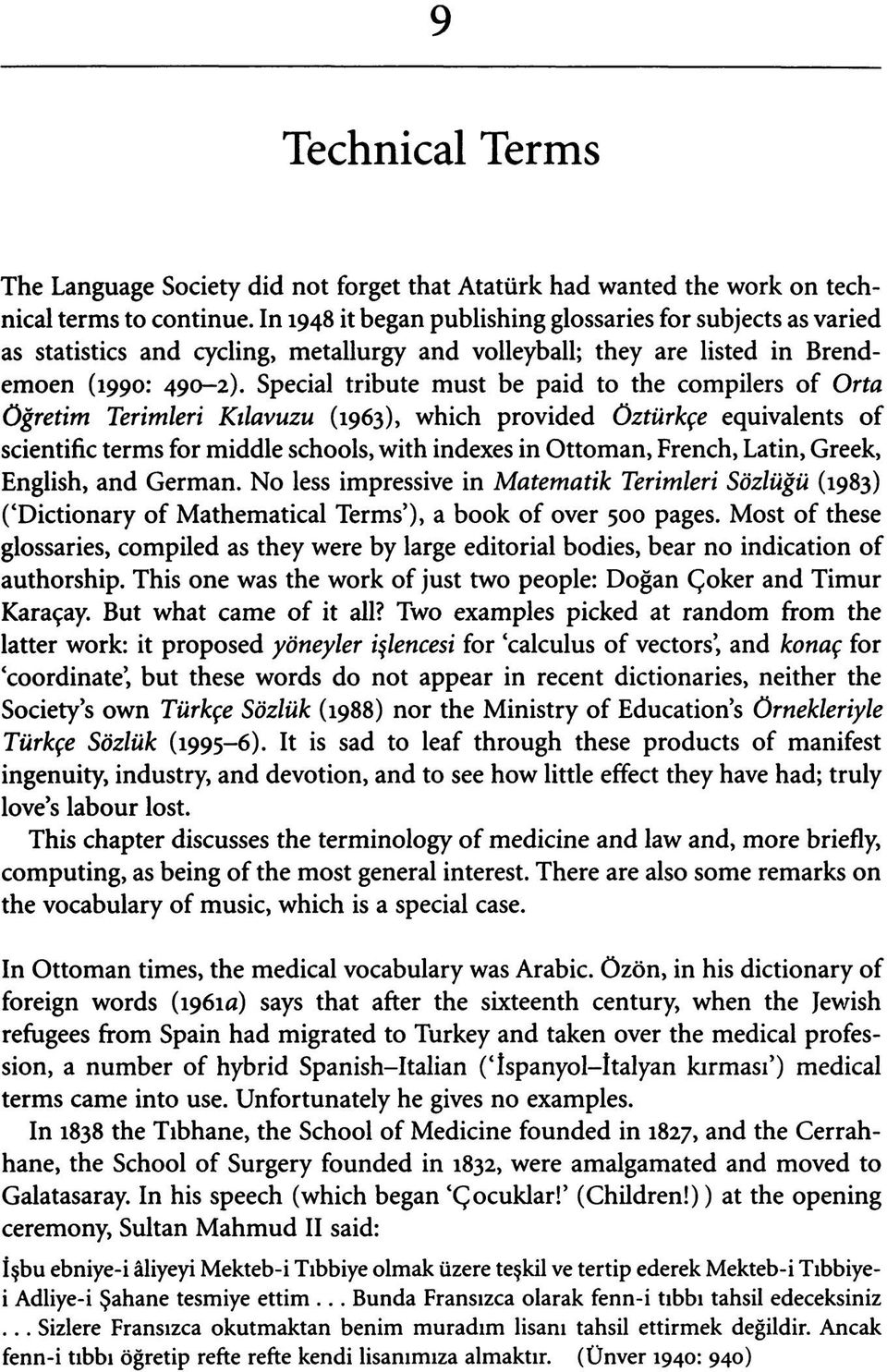 Special tribute must be paid to the compilers of Orta öğretim Terimleri Kılavuzu (1963), which provided öztürkçe equivalents of scientific terms for middle schools, with indexes in Ottoman, French,