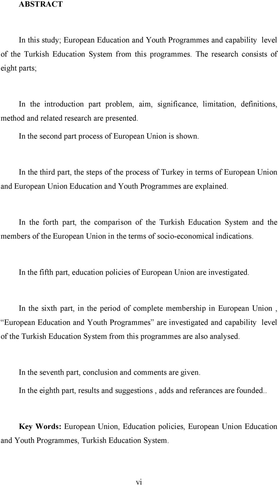 In the second part process of European Union is shown. In the third part, the steps of the process of Turkey in terms of European Union and European Union Education and Youth Programmes are explained.