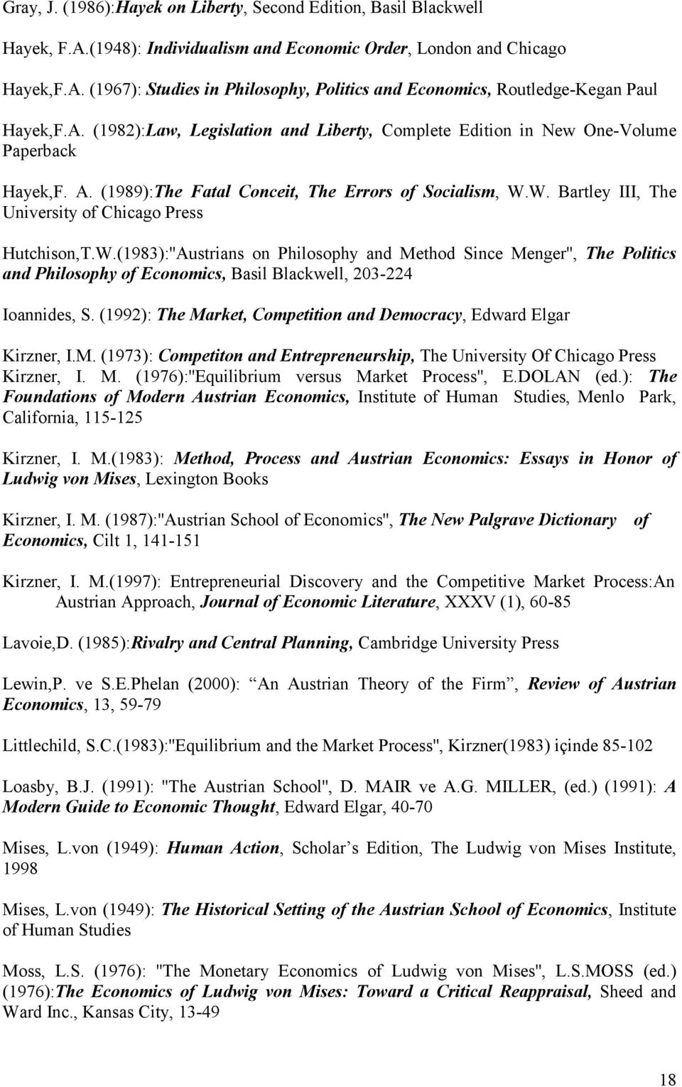 W. Bartley III, The University of Chicago Press Hutchison,T.W.(1983):''Austrians on Philosophy and Method Since Menger'', The Politics and Philosophy of Economics, Basil Blackwell, 203-224 Ioannides, S.
