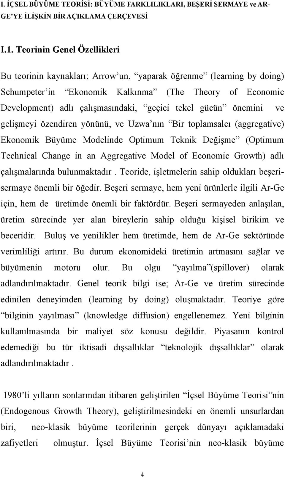 gücün önemini ve gelişmeyi özendiren yönünü, ve Uzwa nın Bir toplamsalcı (aggregative) Ekonomik Büyüme Modelinde Optimum Teknik Değişme (Optimum Technical Change in an Aggregative Model of Economic