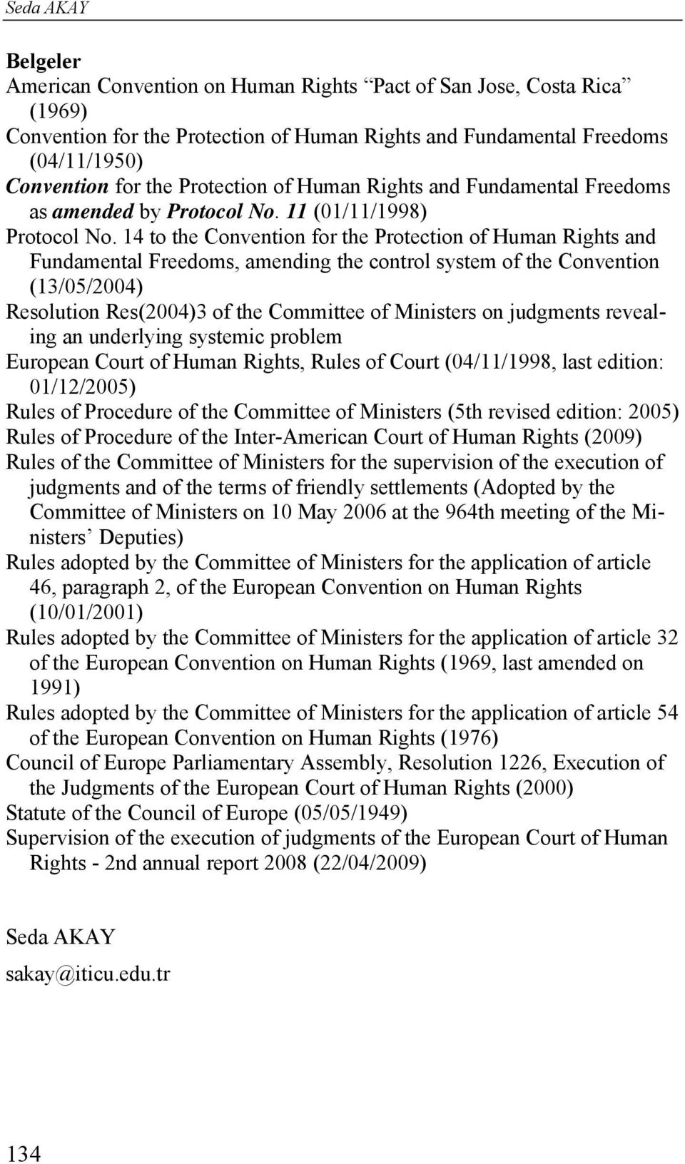14 to the Convention for the Protection of Human Rights and Fundamental Freedoms, amending the control system of the Convention (13/05/2004) Resolution Res(2004)3 of the Committee of Ministers on