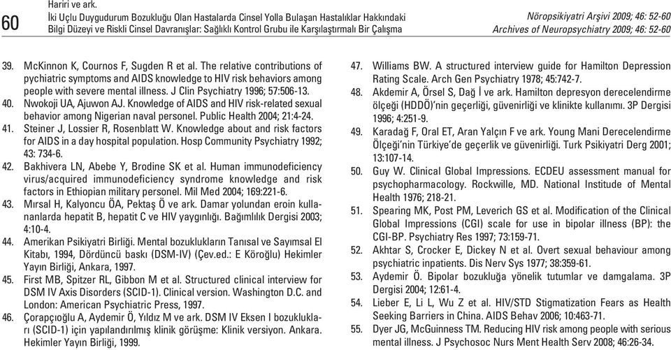 Knowledge of AIDS and HIV risk-related sexual behavior among Nigerian naval personel. Public Health 2004; 21:4-24. 41. Steiner J, Lossier R, Rosenblatt W.