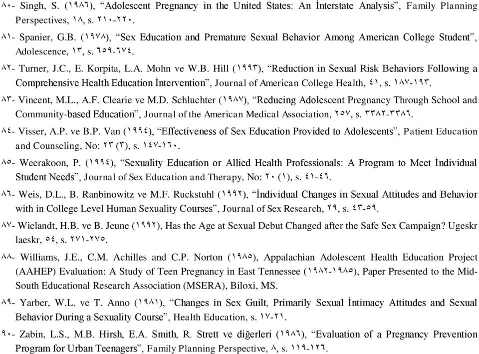 139-198. 38- Vincent, M.L., A.F. Clearie ve M.D. Schluchter (1939), Reducing Adolescent Pregnancy Through School and Community-based Education, Journal of the American Medical Association, 859, s.