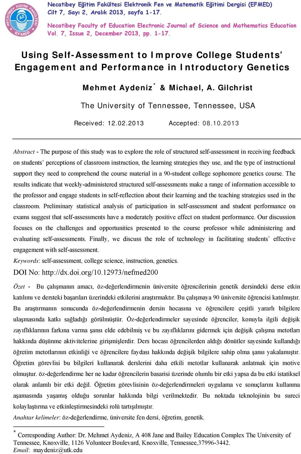 Using Self-Assessment to Improve College Students Engagement and Performance in Introductory Genetics Mehmet Aydeniz * & Michael, A. Gilchrist The University of Tennessee, Tennessee, USA Received: 12.