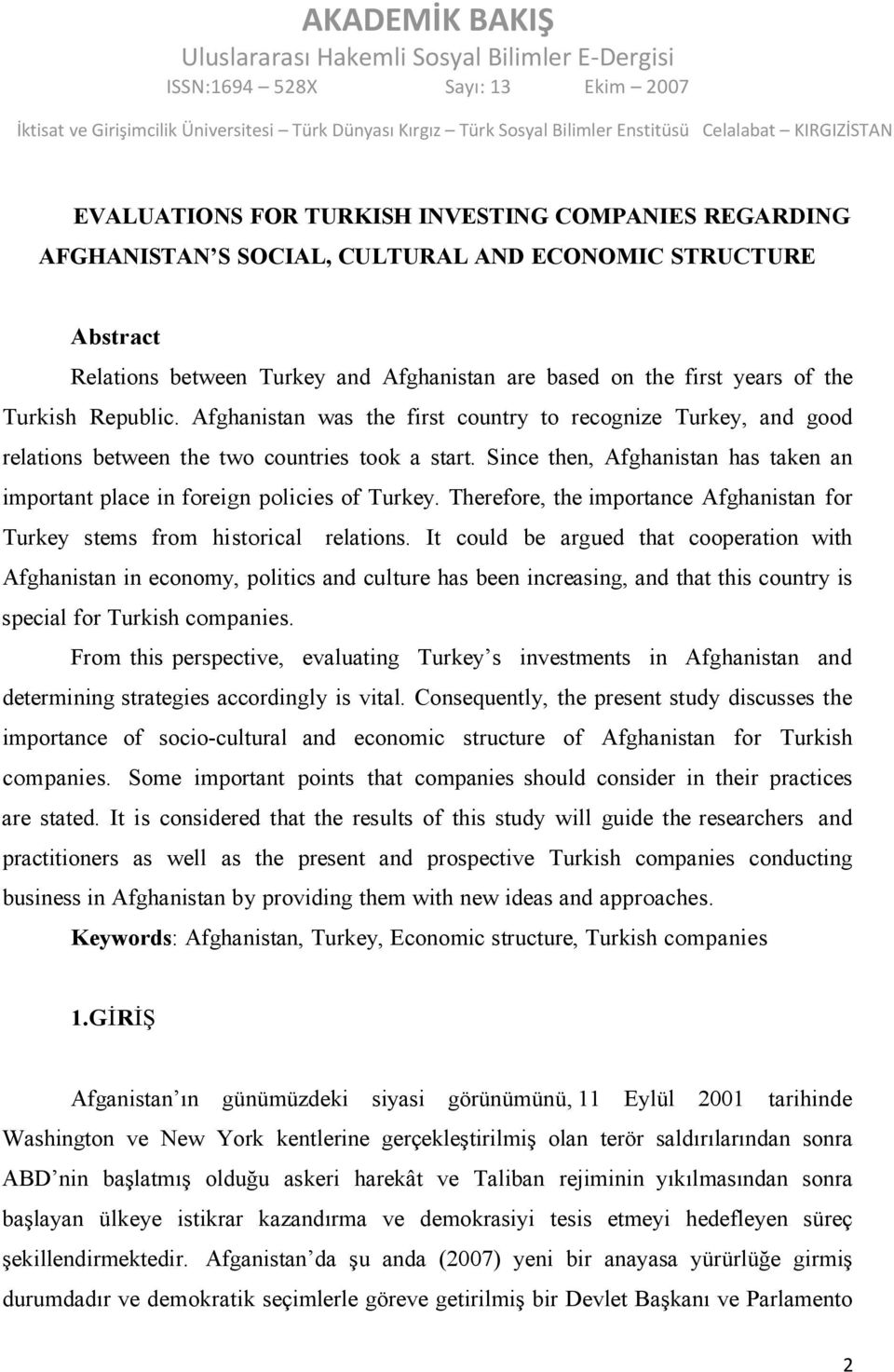 Since then, Afghanistan has taken an important place in foreign policies of Turkey. Therefore, the importance Afghanistan for Turkey stems from historical relations.