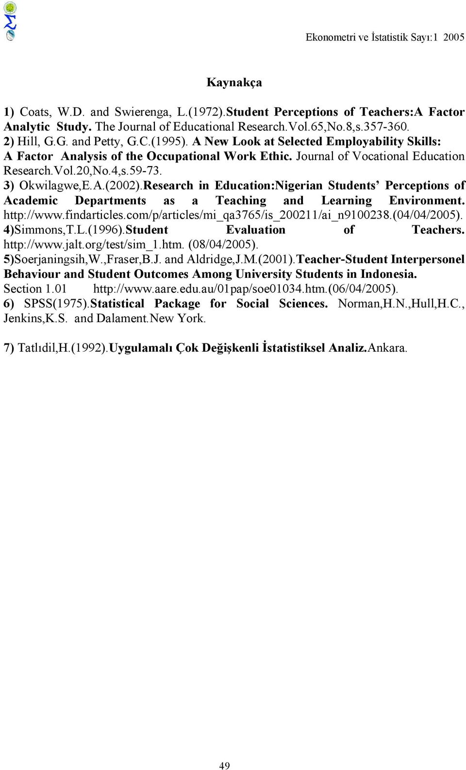 3) Okwilagwe,E.A.(2002).Research in Education:Nigerian Students Perceptions of Academic Departments as a Teaching and Learning Environment. http://www.findarticles.