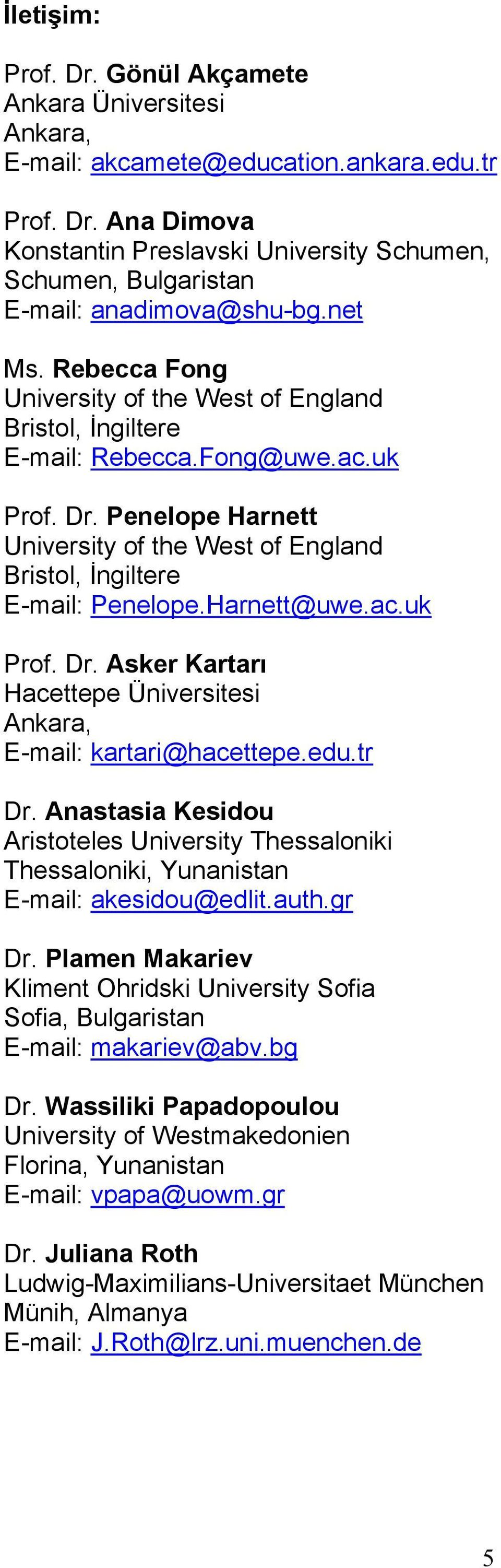 Penelope Harnett University of the West of England Bristol, Đngiltere E-mail: Penelope.Harnett@uwe.ac.uk Prof. Dr. Asker Kartarı Hacettepe Üniversitesi Ankara, E-mail: kartari@hacettepe.edu.tr Dr.
