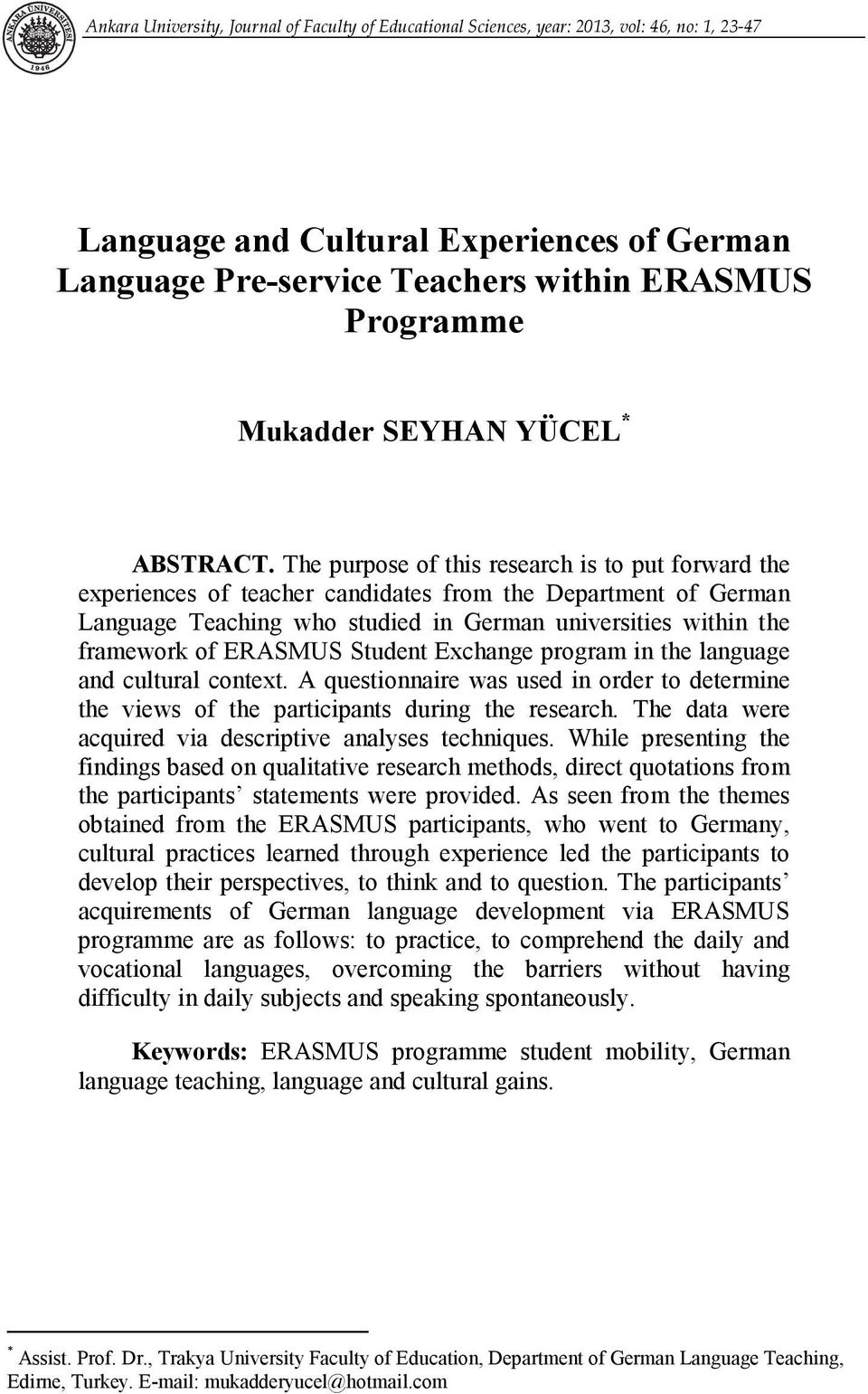 The purpose of this research is to put forward the experiences of teacher candidates from the Department of German Language Teaching who studied in German universities within the framework of ERASMUS