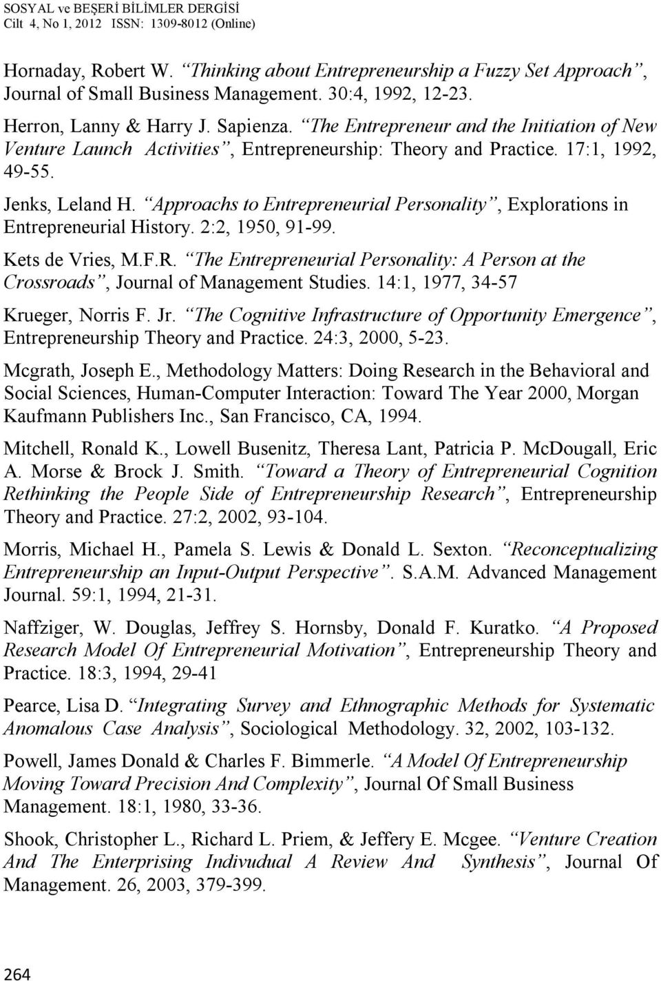 Approachs to Entrepreneurial Personality, Explorations in Entrepreneurial History. 2:2, 1950, 91-99. Kets de Vries, M.F.R.