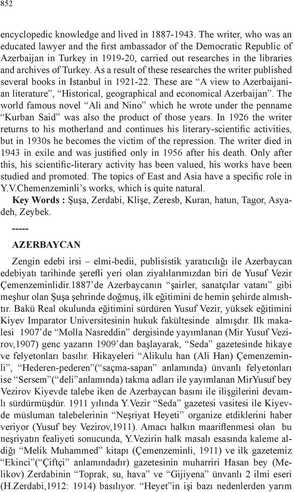 As a result of these researches the writer published several books in Istanbul in 1921-22. These are A view to Azerbaijanian literature, Historical, geographical and economical Azerbaijan.