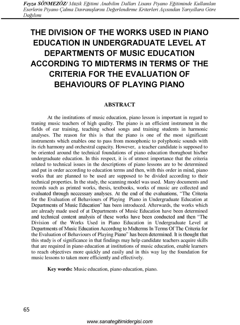 The piano is an efficient instrument in the fields of ear training, teaching school songs and training students in harmonic analyses.