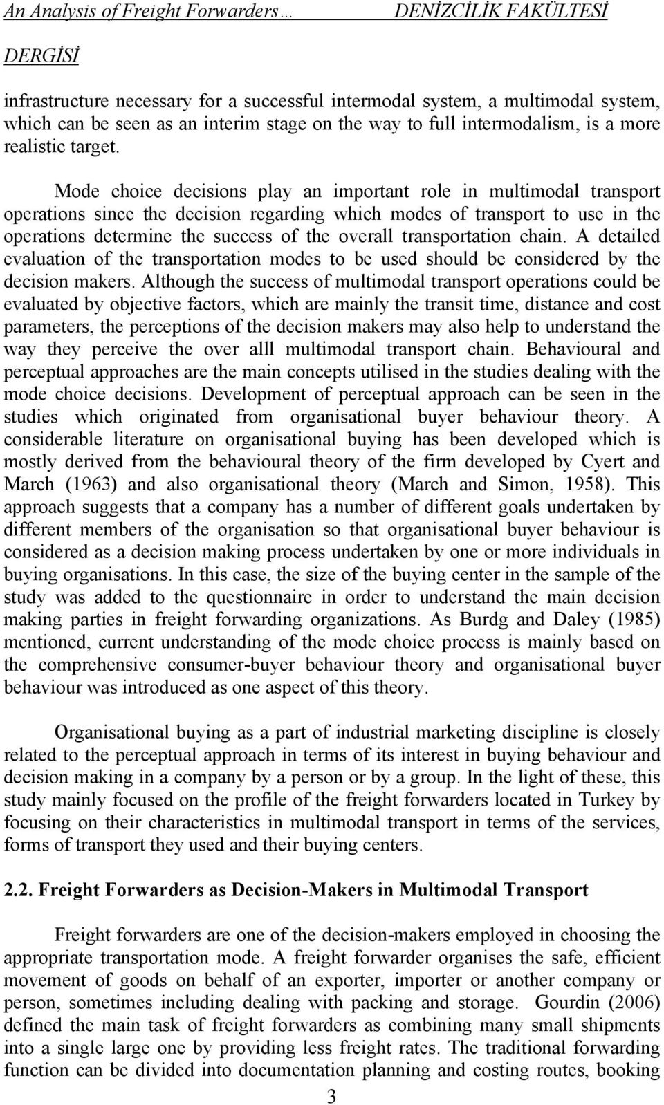 Mode choice decisions play an important role in multimodal transport operations since the decision regarding which modes of transport to use in the operations determine the success of the overall