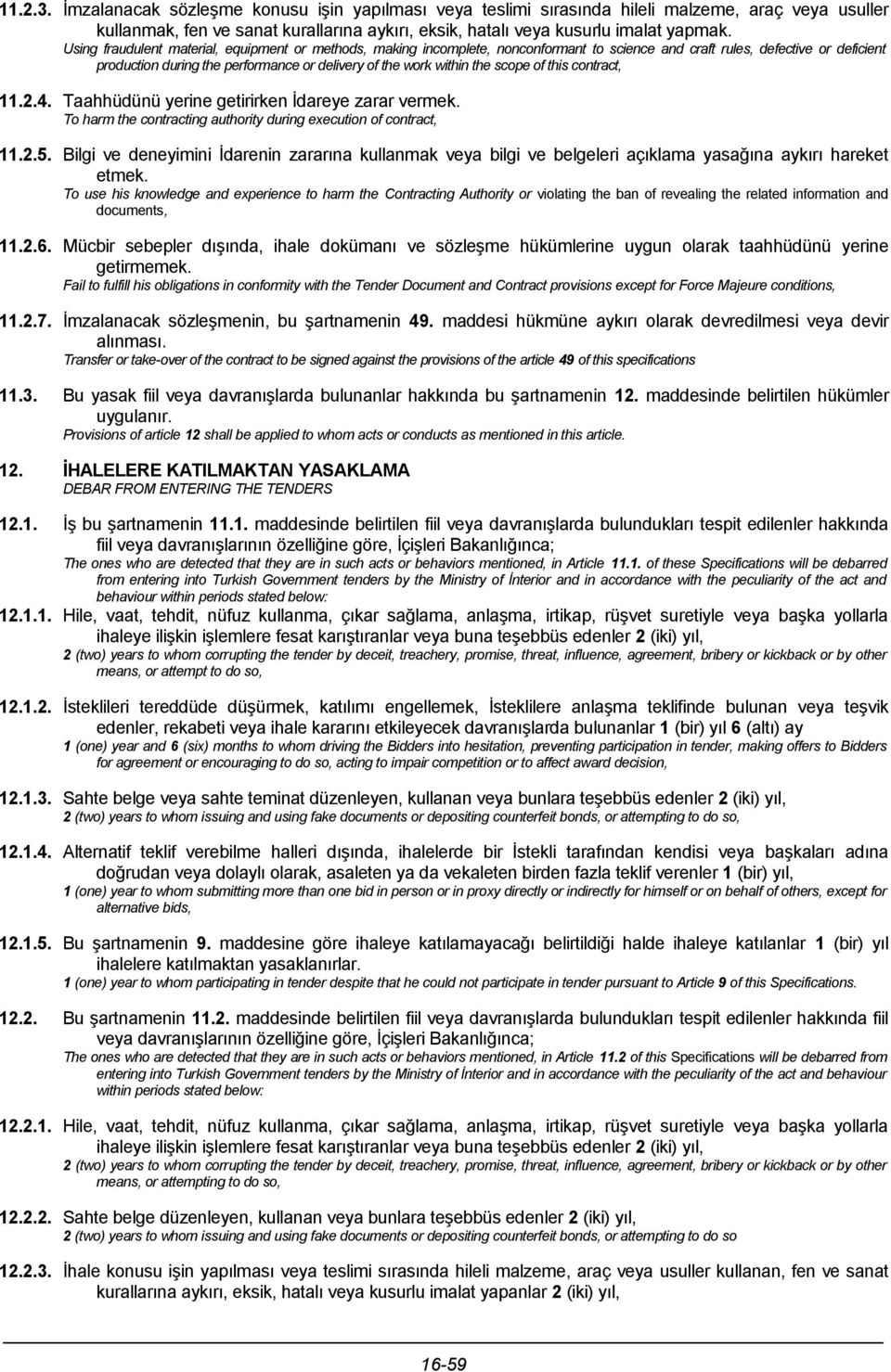 the scope of this contract, 11.2.4. Taahhüdünü yerine getirirken İdareye zarar vermek. To harm the contracting authority during execution of contract, 11.2.5.