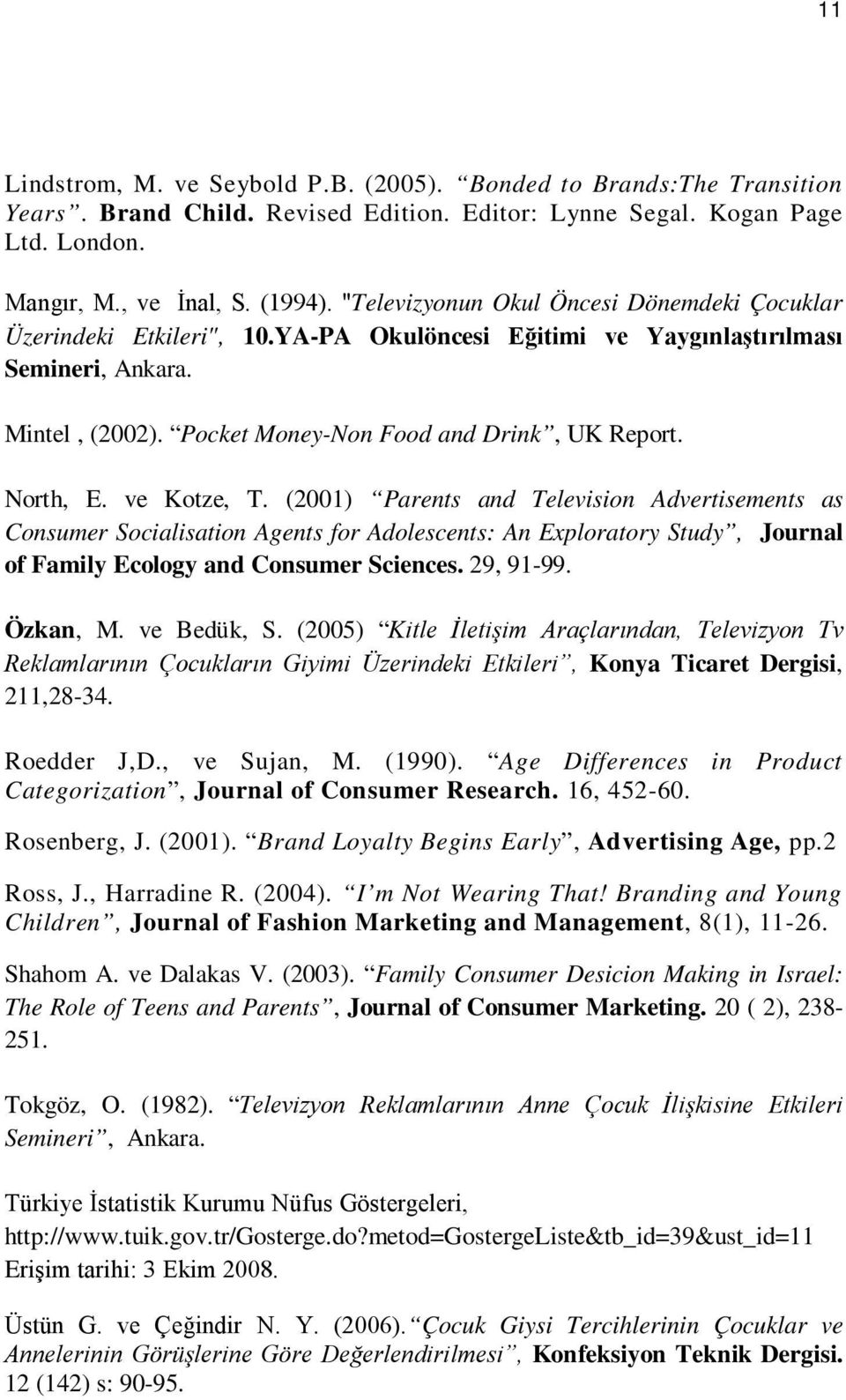North, E. ve Kotze, T. (2001) Parents and Television Advertisements as Consumer Socialisation Agents for Adolescents: An Exploratory Study, Journal of Family Ecology and Consumer Sciences. 29, 91-99.