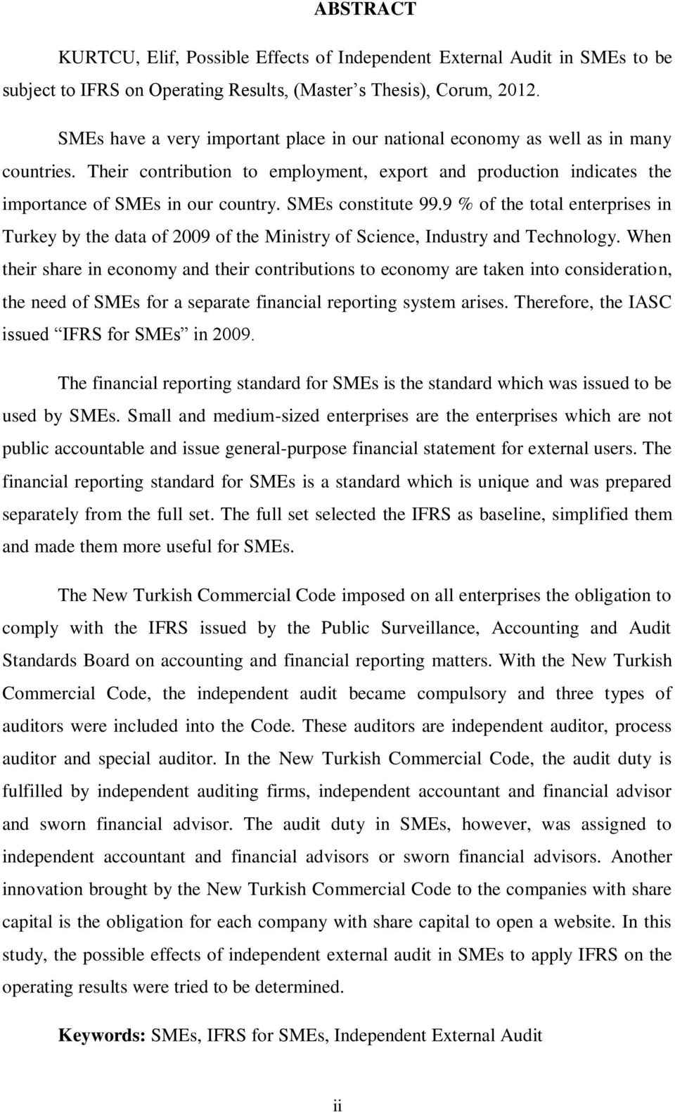 SMEs constitute 99.9 % of the total enterprises in Turkey by the data of 2009 of the Ministry of Science, Industry and Technology.