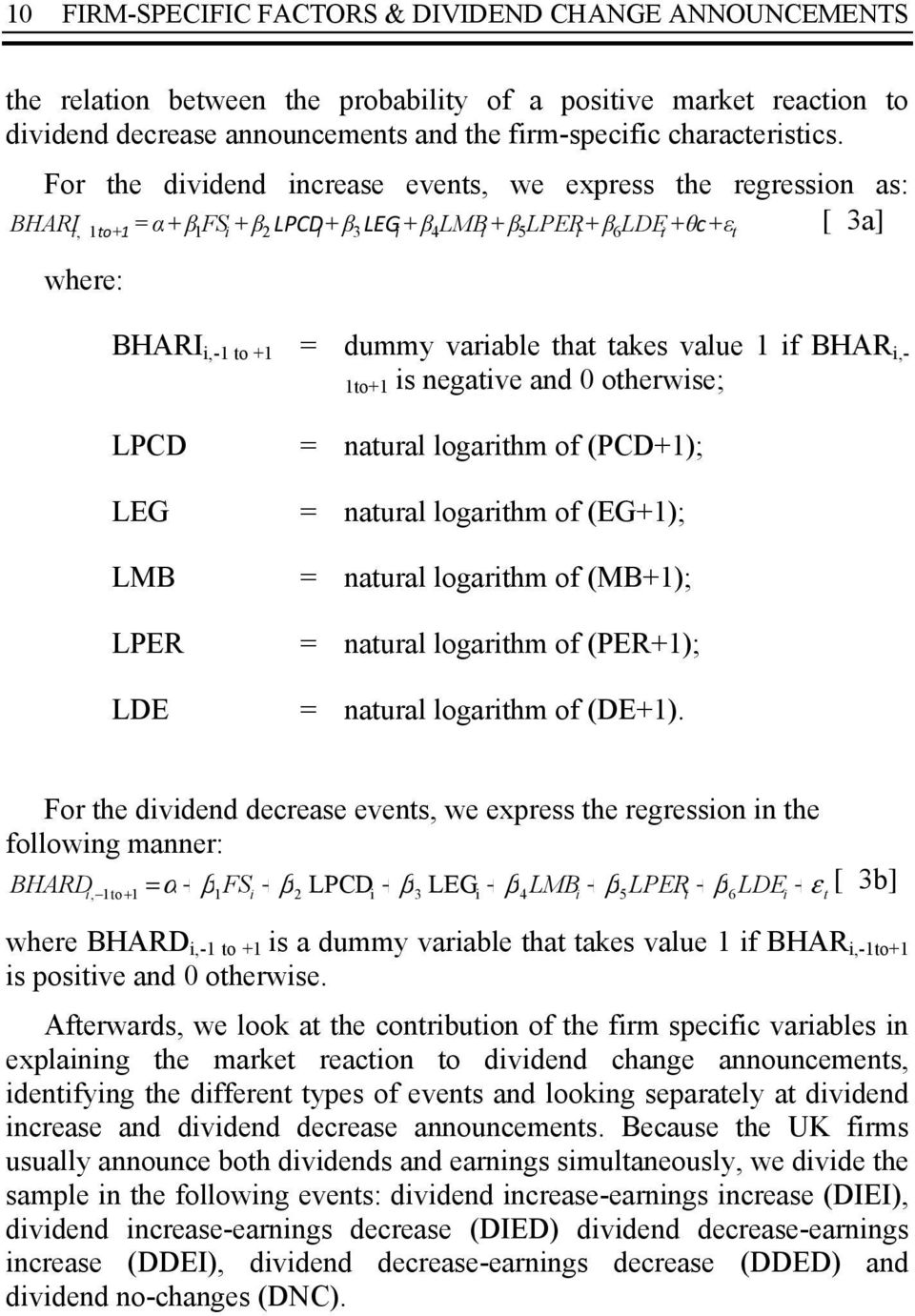 that takes value 1 if BHAR i,- 1to+1 is negative and 0 otherwise; LPCD LEG LMB LPER LDE = natural logarithm of (PCD+1); = natural logarithm of (EG+1); = natural logarithm of (MB+1); = natural