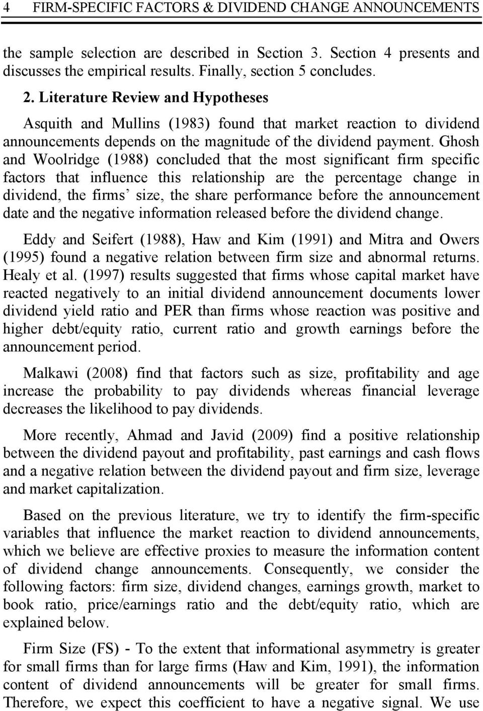 Ghosh and Woolridge (1988) concluded that the most significant firm specific factors that influence this relationship are the percentage change in dividend, the firms size, the share performance