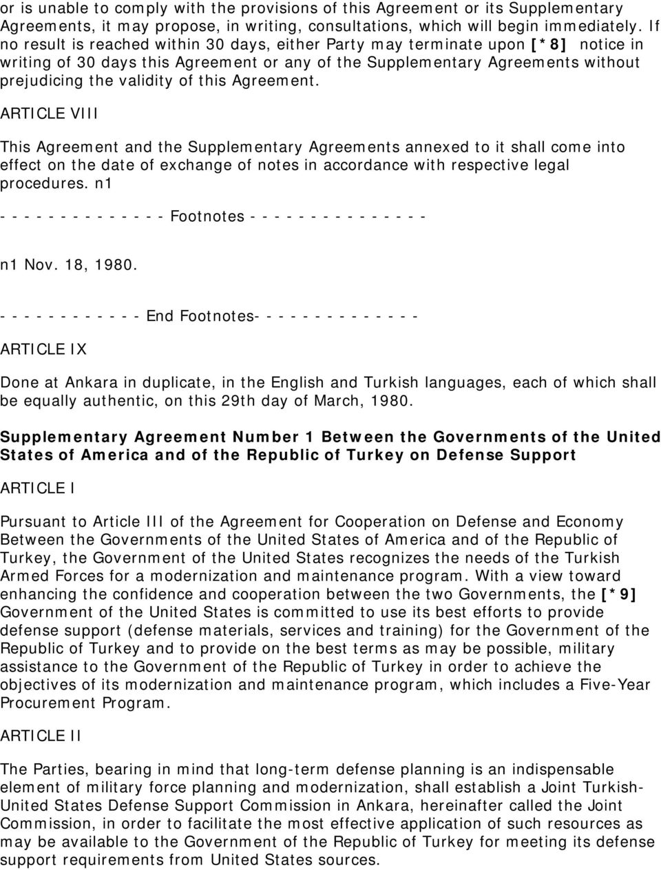 this Agreement. ARTICLE VIII This Agreement and the Supplementary Agreements annexed to it shall come into effect on the date of exchange of notes in accordance with respective legal procedures.
