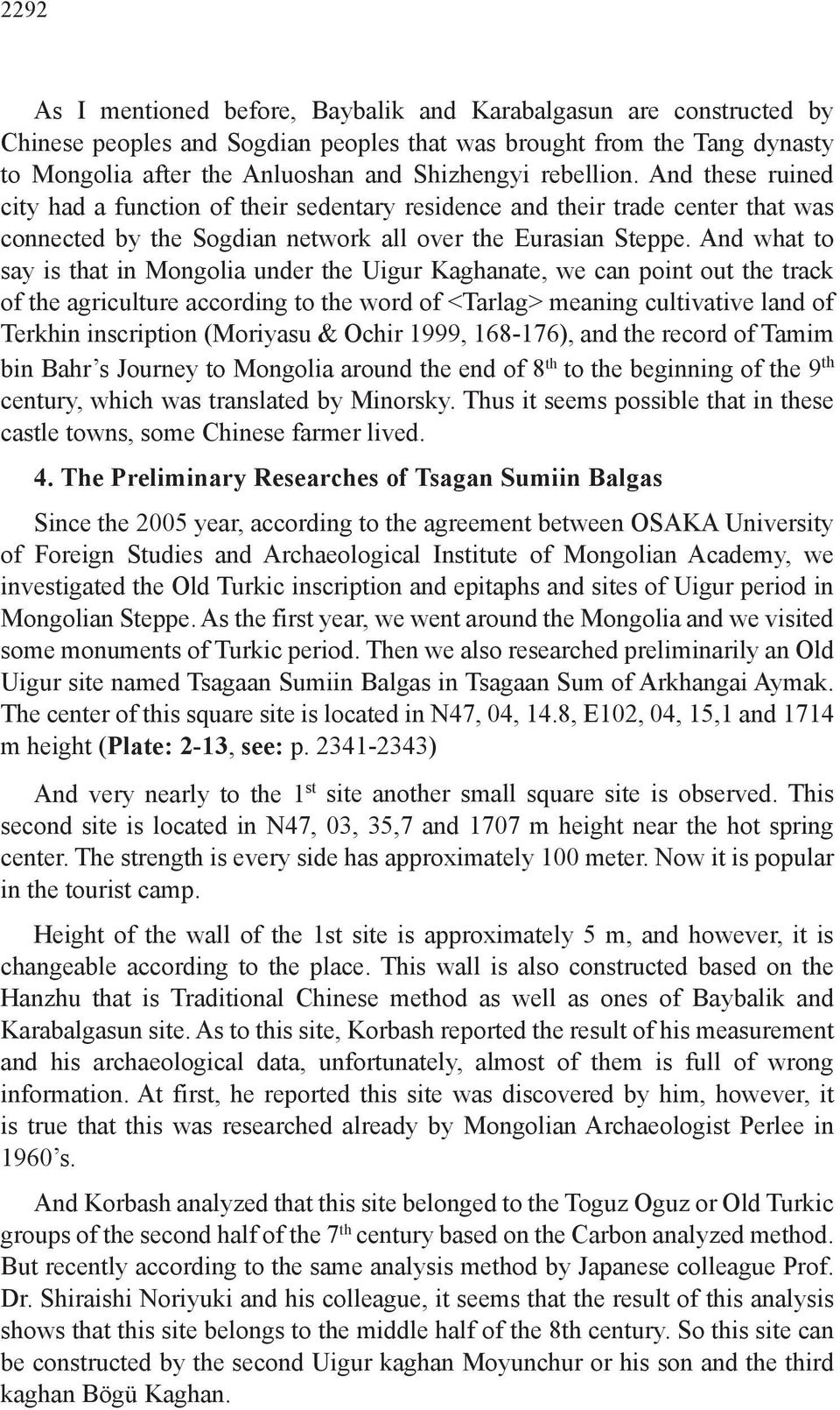 And what to say is that in Mongolia under the Uigur Kaghanate, we can point out the track of the agriculture according to the word of <Tarlag> meaning cultivative land of Terkhin inscription