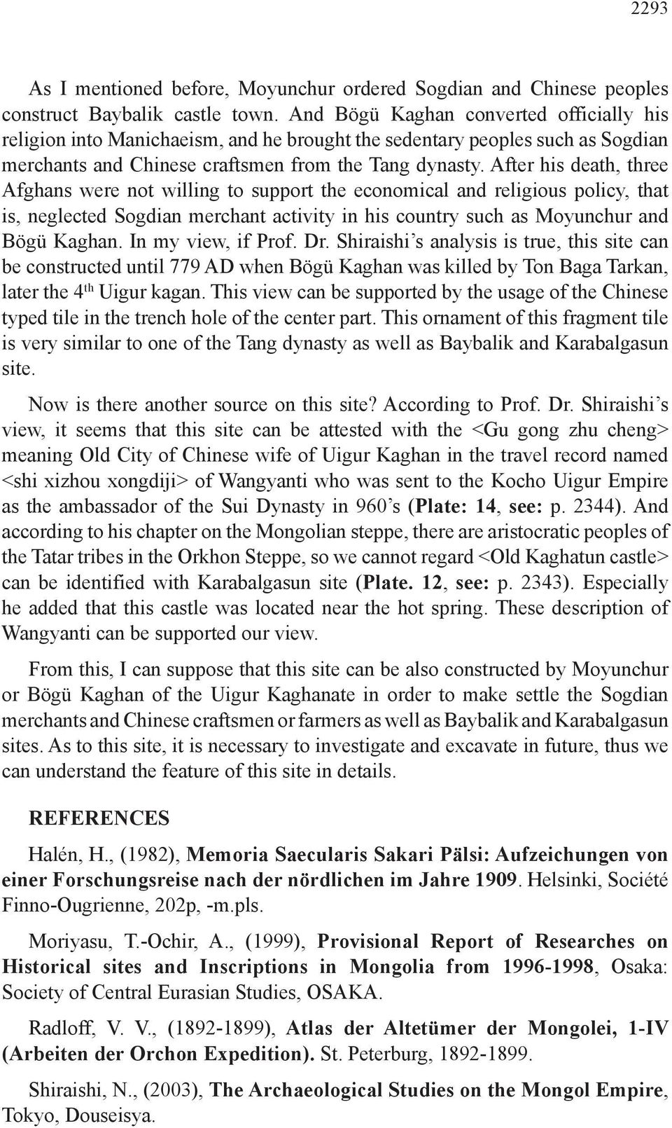 After his death, three Afghans were not willing to support the economical and religious policy, that is, neglected Sogdian merchant activity in his country such as Moyunchur and Bögü Kaghan.