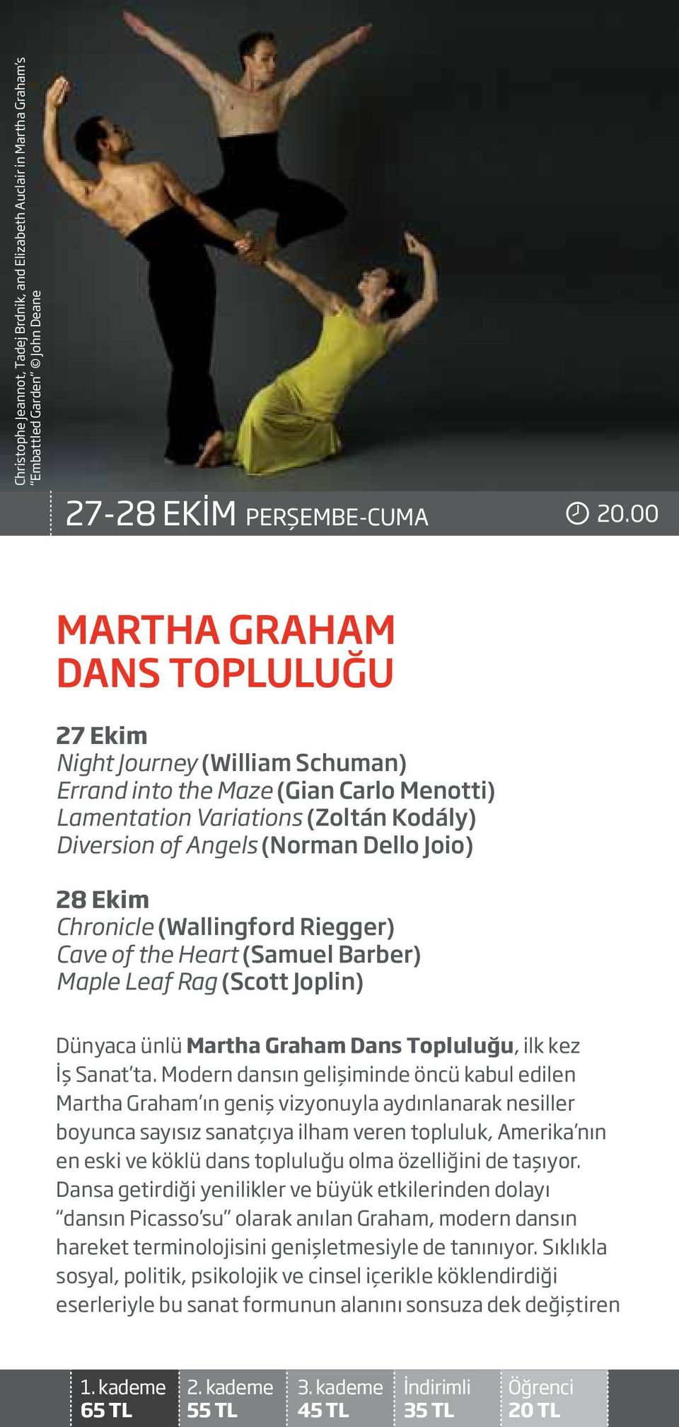 Ekim Chronicle (Wallingford Riegger) Cave of the Heart (Samuel Barber) Maple Leaf Rag (Scott Joplin) Dünyaca ünlü Martha Graham Dans Topluluğu, ilk kez İş Sanat ta.